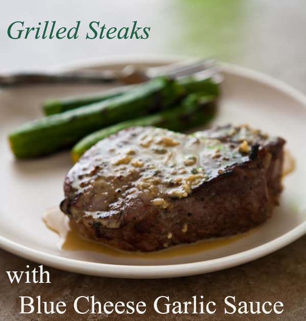 ... Recipes » Grilled Steaks with Blue Cheese Garlic Sauce and a Giveaway